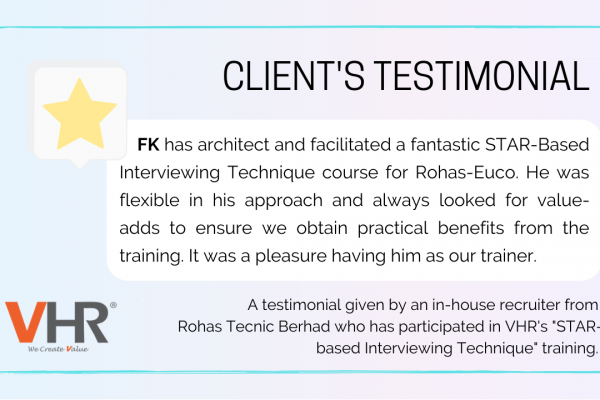 "Here is what one of our participants has to say about our recent ""STAR-based Interviewing Technique"" training that our MD, Low Fang Kai has conducted for the HR team of Rohas Tecnic Berhad. Once again, we sincerely thank you for your trust and kind support!"